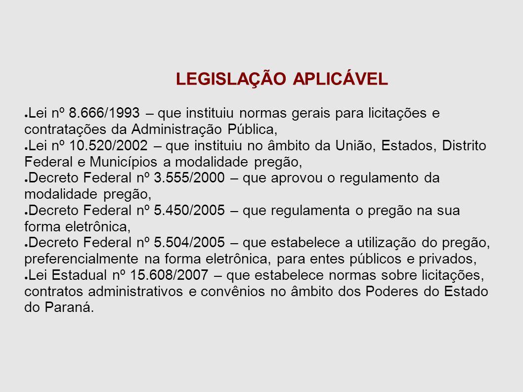 LEGISLAÇÃO APLICÁVEL ● Lei nº 8.666/1993 – que instituiu normas gerais para licitações e contratações da Administração Pública, ● Lei nº 10.520/2002 –