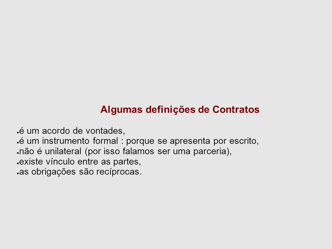 Algumas definições de Contratos ● é um acordo de vontades, ● é um instrumento formal : porque se apresenta por escrito, ● não é unilateral (por isso f
