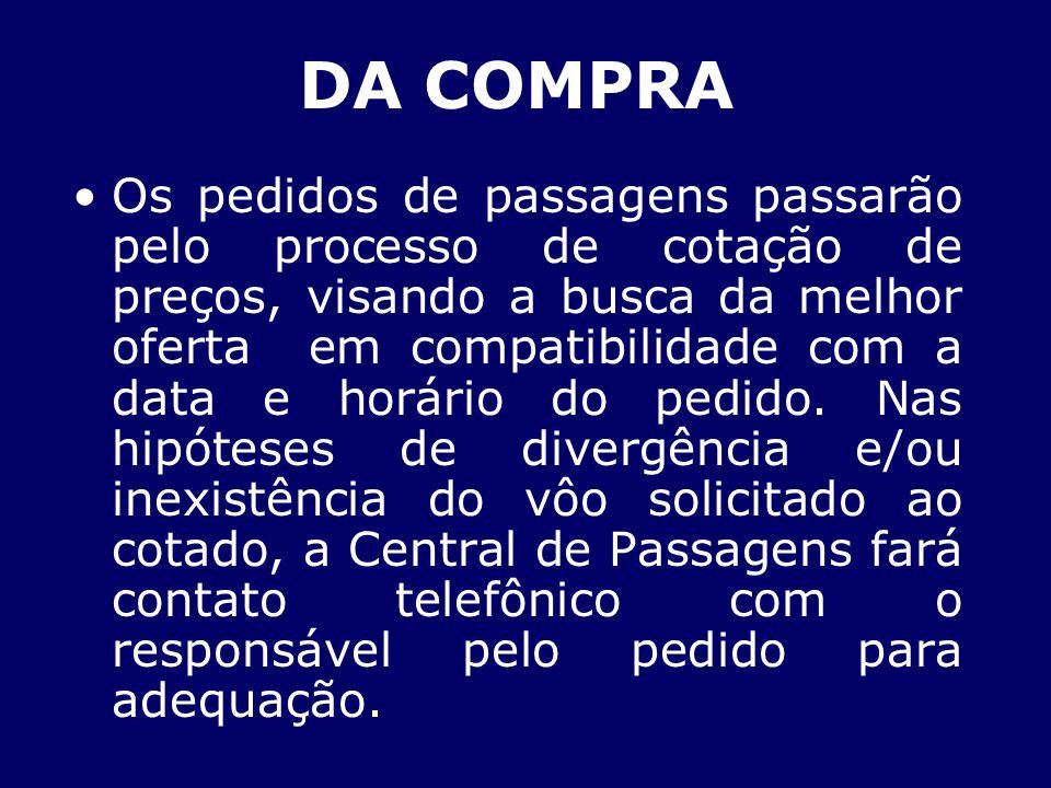DA COMPRA Os pedidos de passagens passarão pelo processo de cotação de preços, visando a busca da melhor oferta em compatibilidade com a data e horári