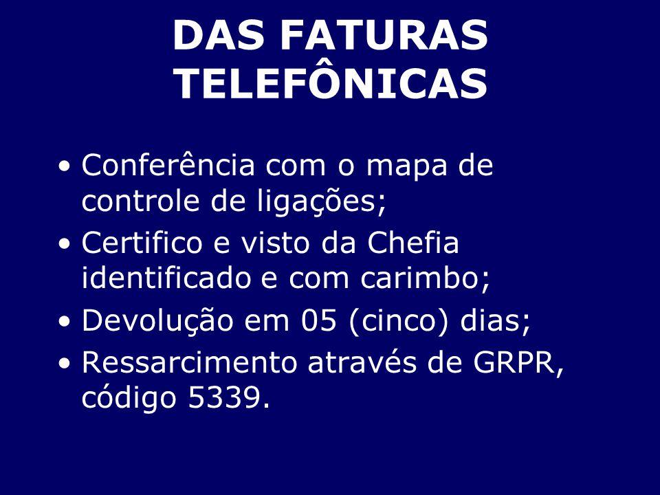 DAS FATURAS TELEFÔNICAS Conferência com o mapa de controle de ligações; Certifico e visto da Chefia identificado e com carimbo; Devolução em 05 (cinco