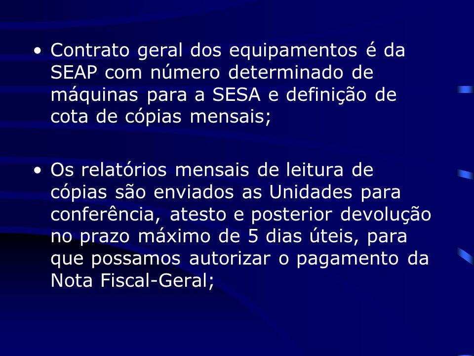 Contrato geral dos equipamentos é da SEAP com número determinado de máquinas para a SESA e definição de cota de cópias mensais; Os relatórios mensais