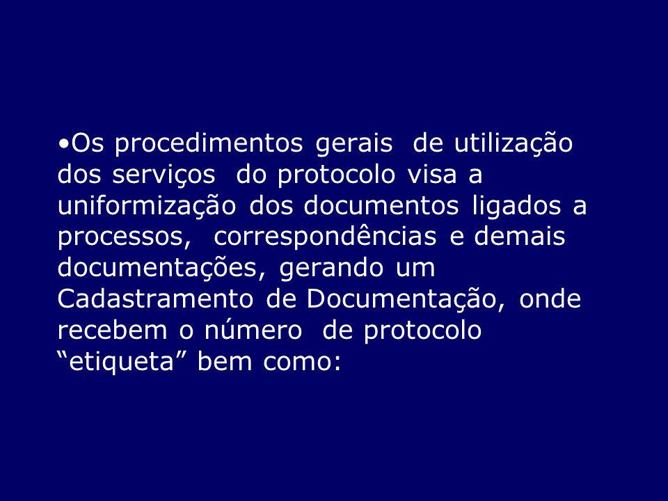 Os procedimentos gerais de utilização dos serviços do protocolo visa a uniformização dos documentos ligados a processos, correspondências e demais doc