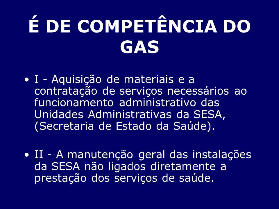 É DE COMPETÊNCIA DO GAS I - Aquisição de materiais e a contratação de serviços necessários ao funcionamento administrativo das Unidades Administrativa