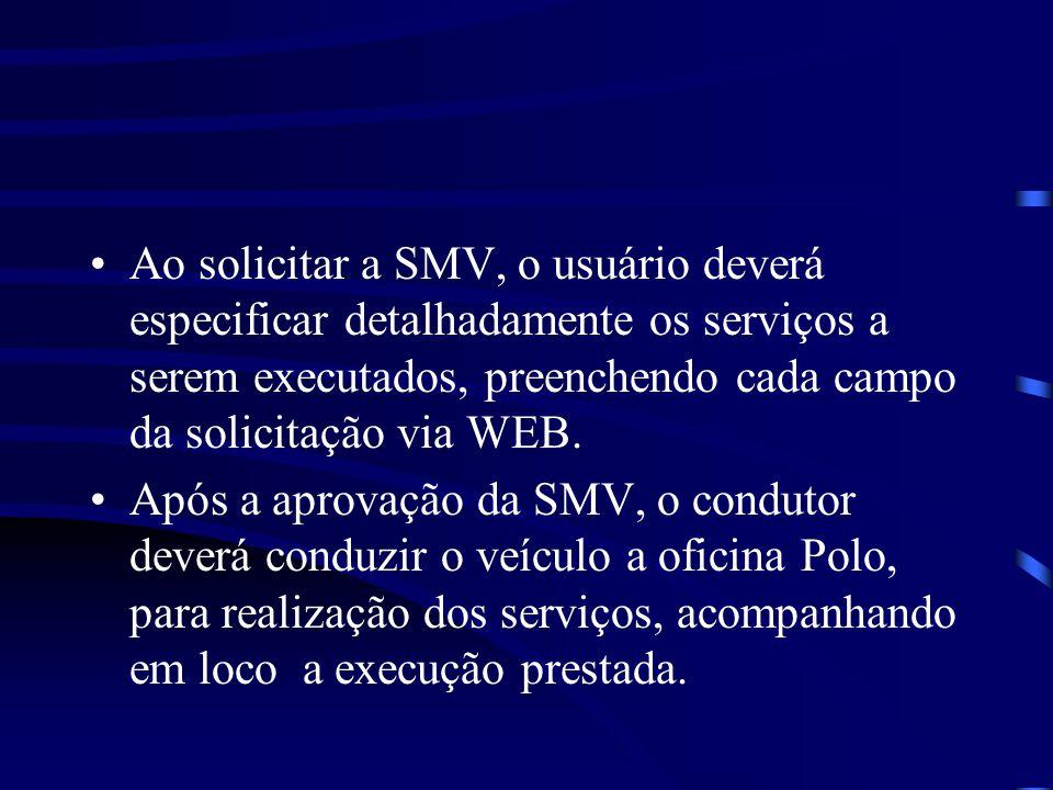 Ao solicitar a SMV, o usuário deverá especificar detalhadamente os serviços a serem executados, preenchendo cada campo da solicitação via WEB. Após a