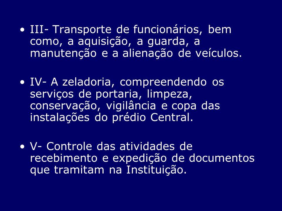 III- Transporte de funcionários, bem como, a aquisição, a guarda, a manutenção e a alienação de veículos. IV- A zeladoria, compreendendo os serviços d