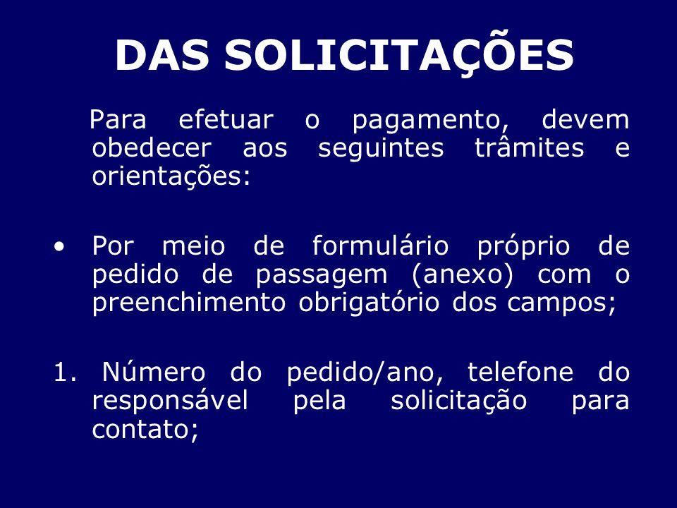 DAS SOLICITAÇÕES Para efetuar o pagamento, devem obedecer aos seguintes trâmites e orientações: Por meio de formulário próprio de pedido de passagem (