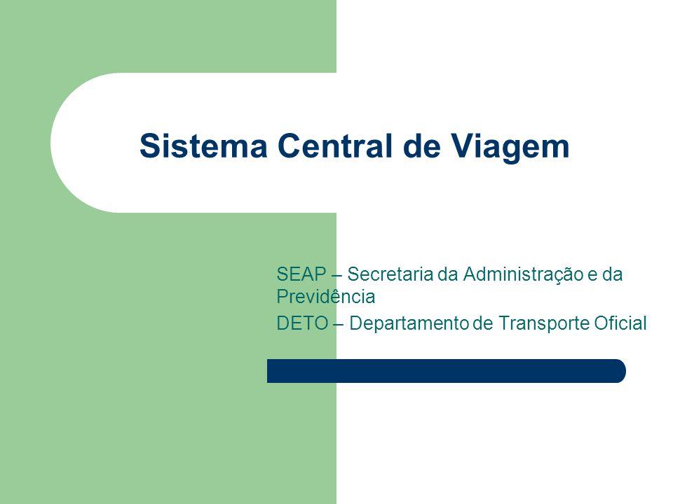 Sistema Central de Viagem SEAP – Secretaria da Administração e da Previdência DETO – Departamento de Transporte Oficial