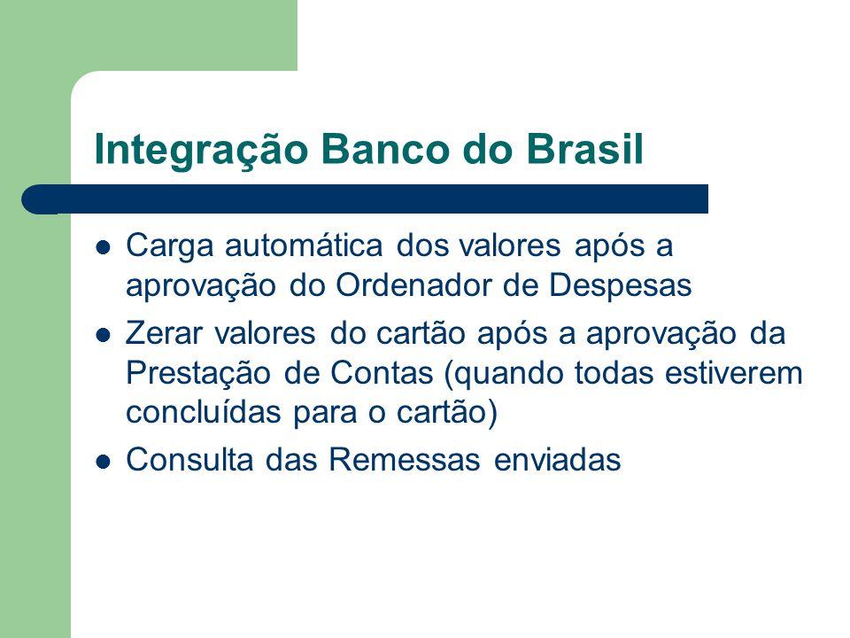 Integração Banco do Brasil Carga automática dos valores após a aprovação do Ordenador de Despesas Zerar valores do cartão após a aprovação da Prestaçã