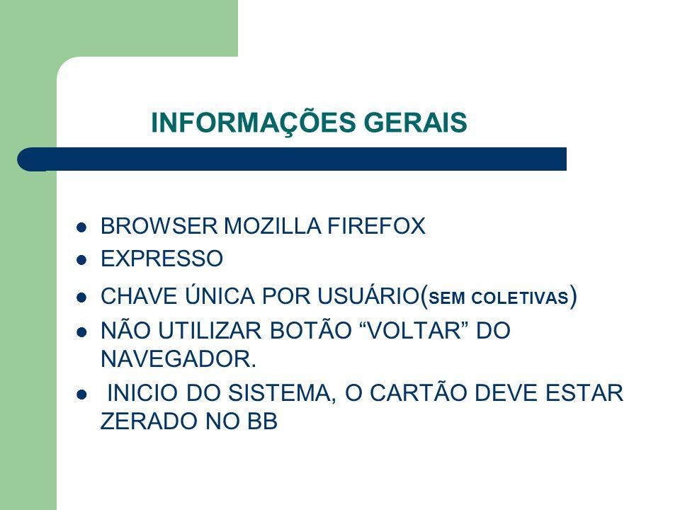 """INFORMAÇÕES GERAIS BROWSER MOZILLA FIREFOX EXPRESSO CHAVE ÚNICA POR USUÁRIO ( SEM COLETIVAS ) NÃO UTILIZAR BOTÃO """"VOLTAR"""" DO NAVEGADOR. INICIO DO SIST"""