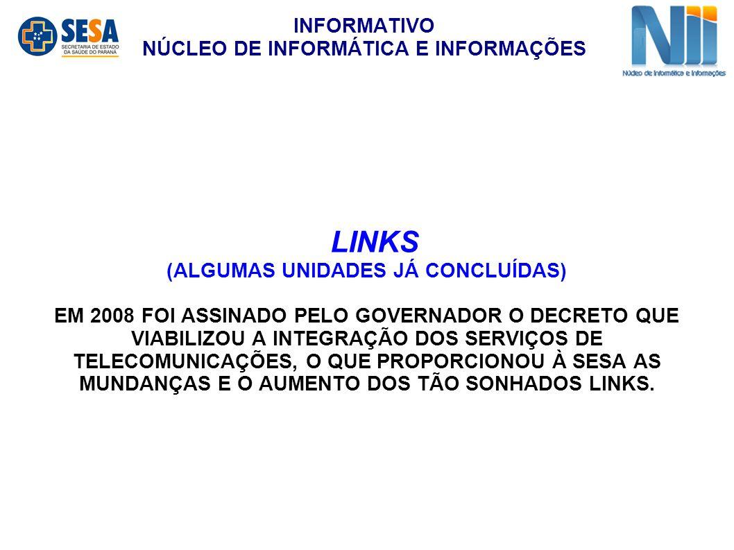 LINKS (ALGUMAS UNIDADES JÁ CONCLUÍDAS) EM 2008 FOI ASSINADO PELO GOVERNADOR O DECRETO QUE VIABILIZOU A INTEGRAÇÃO DOS SERVIÇOS DE TELECOMUNICAÇÕES, O