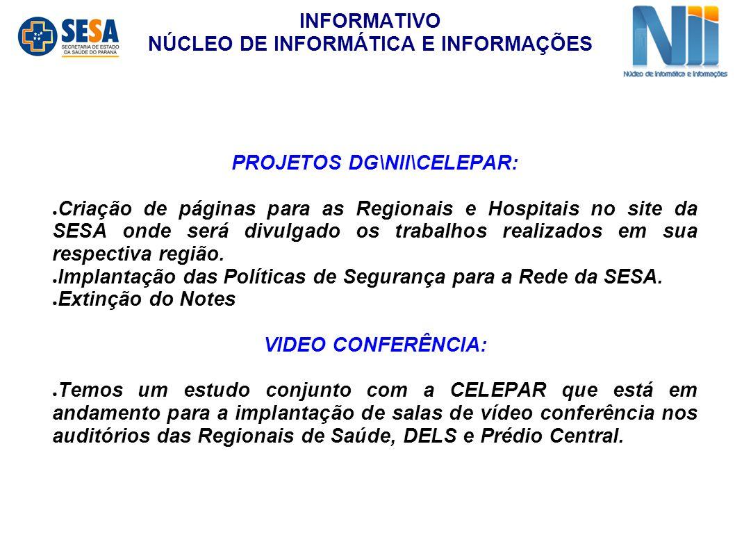 PROJETOS DG\NII\CELEPAR: ● Criação de páginas para as Regionais e Hospitais no site da SESA onde será divulgado os trabalhos realizados em sua respectiva região.