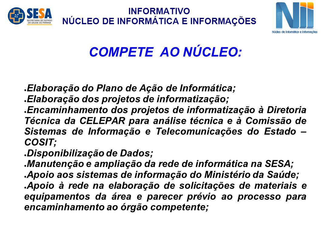 INFORMATIVO NÚCLEO DE INFORMÁTICA E INFORMAÇÕES COMPETE AO NÚCLEO: ● Elaboração do Plano de Ação de Informática; ● Elaboração dos projetos de informat