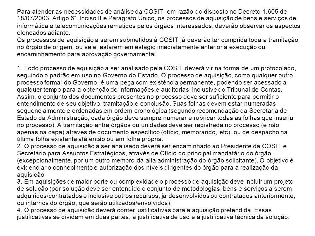 Para atender as necessidades de análise da COSIT, em razão do disposto no Decreto 1.605 de 18/07/2003, Artigo 6°, Inciso II e Parágrafo Único, os proc