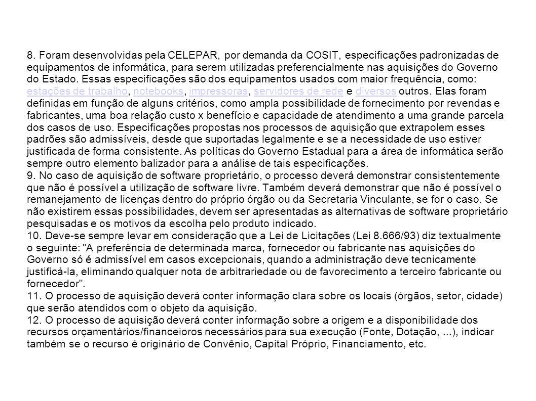 8. Foram desenvolvidas pela CELEPAR, por demanda da COSIT, especificações padronizadas de equipamentos de informática, para serem utilizadas preferenc