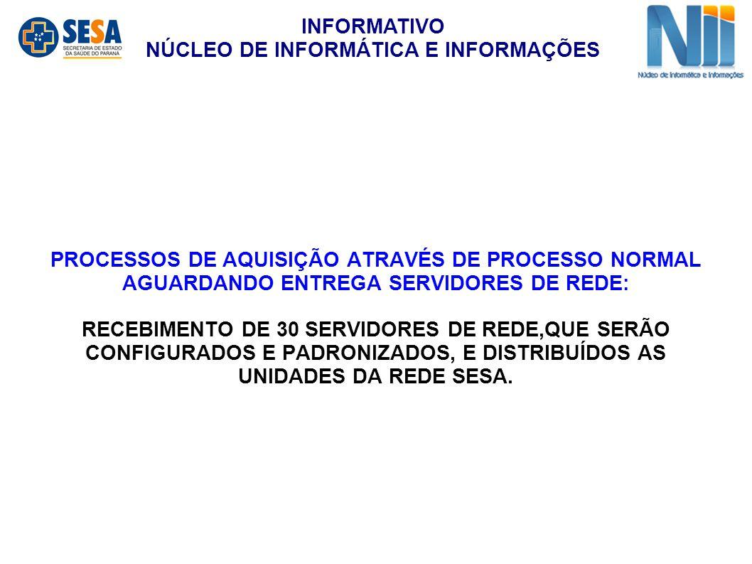 PROCESSOS DE AQUISIÇÃO ATRAVÉS DE PROCESSO NORMAL AGUARDANDO ENTREGA SERVIDORES DE REDE: RECEBIMENTO DE 30 SERVIDORES DE REDE,QUE SERÃO CONFIGURADOS E PADRONIZADOS, E DISTRIBUÍDOS AS UNIDADES DA REDE SESA.