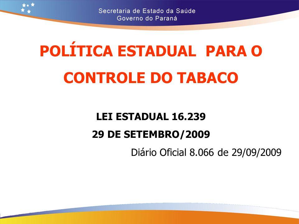 POLÍTICA ESTADUAL PARA O CONTROLE DO TABACO LEI ESTADUAL 16.239 29 DE SETEMBRO/2009 Diário Oficial 8.066 de 29/09/2009