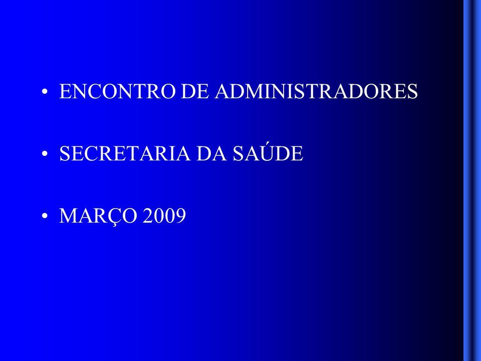 ENCONTRO DE ADMINISTRADORES SECRETARIA DA SAÚDE MARÇO 2009