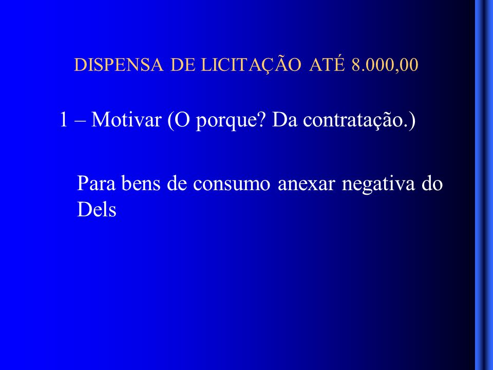 DISPENSA DE LICITAÇÃO ATÉ 8.000,00 1 – Motivar (O porque.