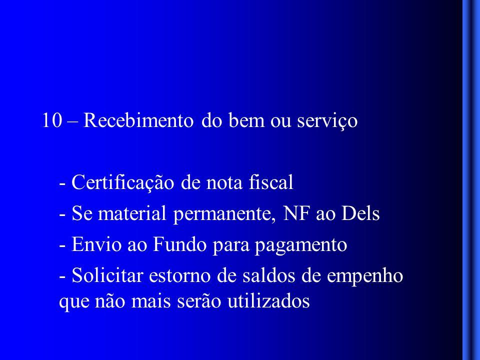 10 – Recebimento do bem ou serviço - Certificação de nota fiscal - Se material permanente, NF ao Dels - Envio ao Fundo para pagamento - Solicitar estorno de saldos de empenho que não mais serão utilizados