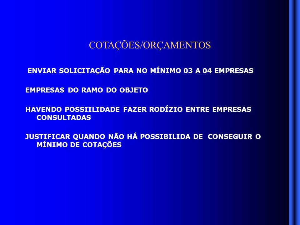 COTAÇÕES/ORÇAMENTOS ENVIAR SOLICITAÇÃO PARA NO MÍNIMO 03 A 04 EMPRESAS EMPRESAS DO RAMO DO OBJETO HAVENDO POSSIILIDADE FAZER RODÍZIO ENTRE EMPRESAS CONSULTADAS JUSTIFICAR QUANDO NÃO HÁ POSSIBILIDA DE CONSEGUIR O MÍNIMO DE COTAÇÕES