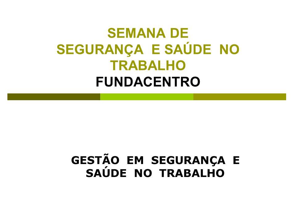 SEMANA DE SEGURANÇA E SAÚDE NO TRABALHO FUNDACENTRO GESTÃO EM SEGURANÇA E SAÚDE NO TRABALHO