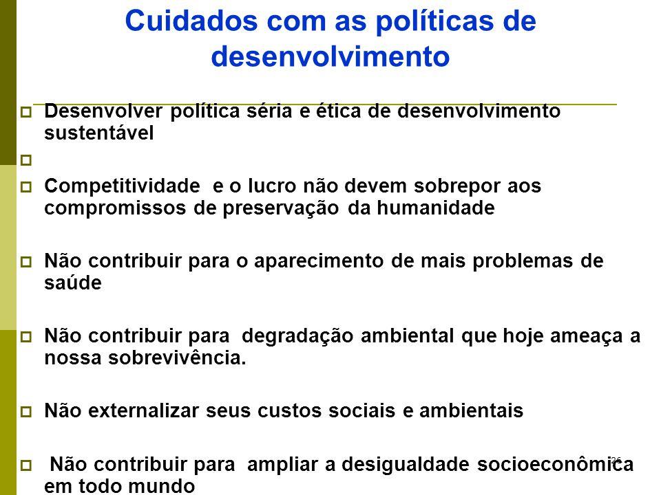 26 Cuidados com as políticas de desenvolvimento  Desenvolver política séria e ética de desenvolvimento sustentável   Competitividade e o lucro não
