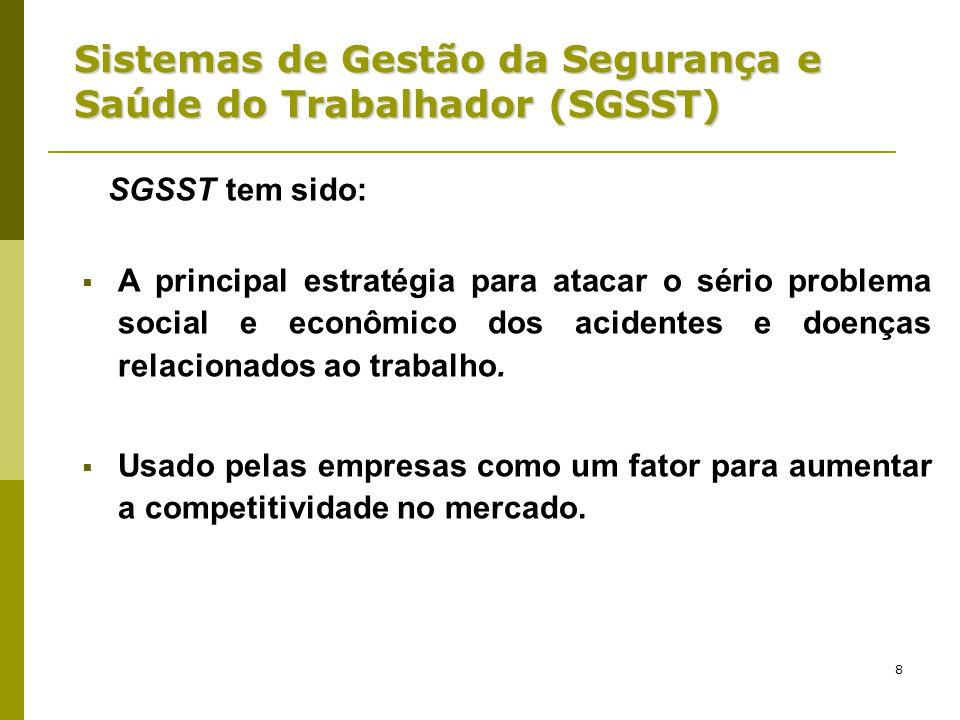8 Sistemas de Gestão da Segurança e Saúde do Trabalhador (SGSST) SGSST tem sido:  A principal estratégia para atacar o sério problema social e econôm