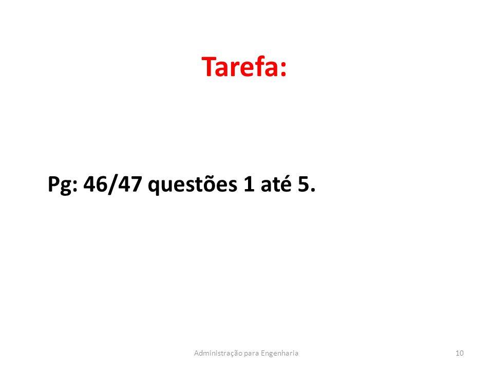 Tarefa: 10Administração para Engenharia Pg: 46/47 questões 1 até 5.