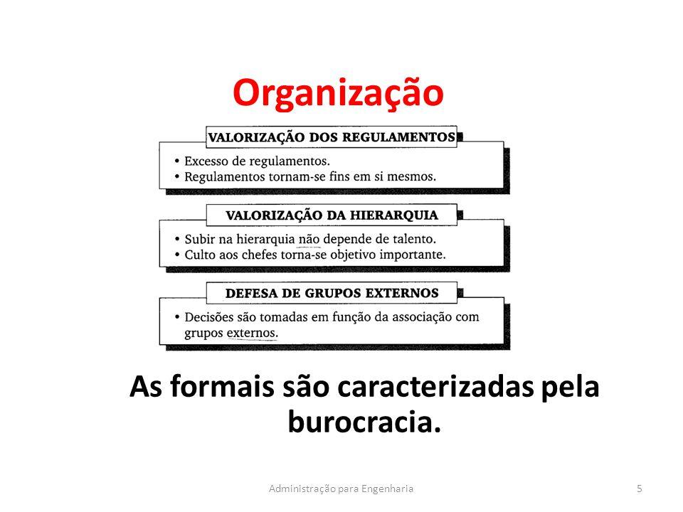 Organização 5Administração para Engenharia As formais são caracterizadas pela burocracia.