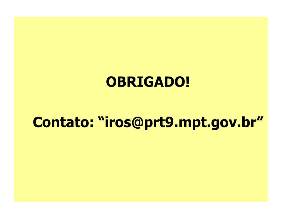 """OBRIGADO! Contato: """"iros@prt9.mpt.gov.br"""""""