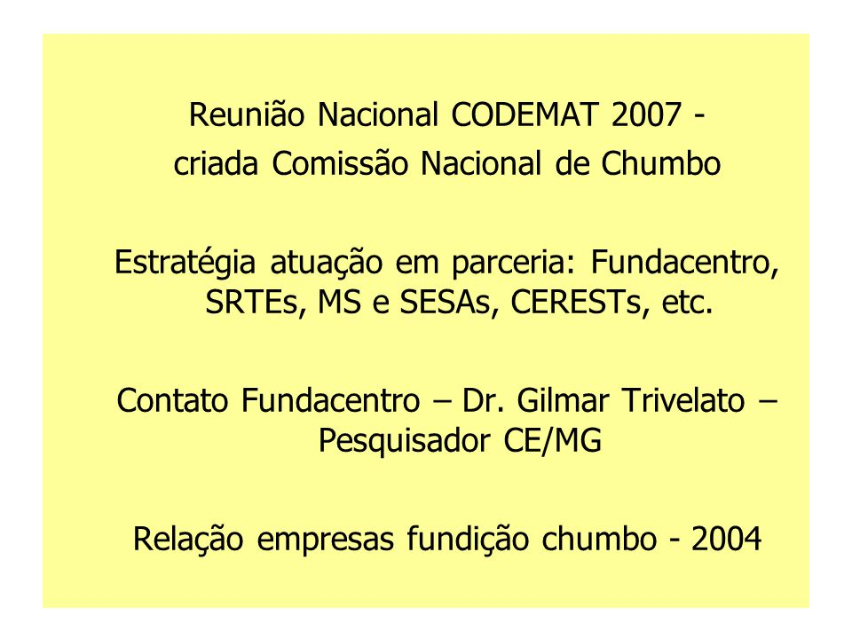 Reunião Nacional CODEMAT 2007 - criada Comissão Nacional de Chumbo Estratégia atuação em parceria: Fundacentro, SRTEs, MS e SESAs, CERESTs, etc. Conta
