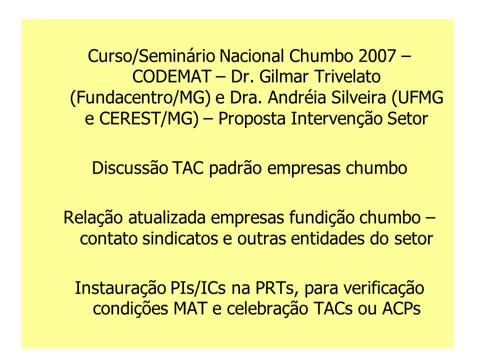 Curso/Seminário Nacional Chumbo 2007 – CODEMAT – Dr. Gilmar Trivelato (Fundacentro/MG) e Dra. Andréia Silveira (UFMG e CEREST/MG) – Proposta Intervenç
