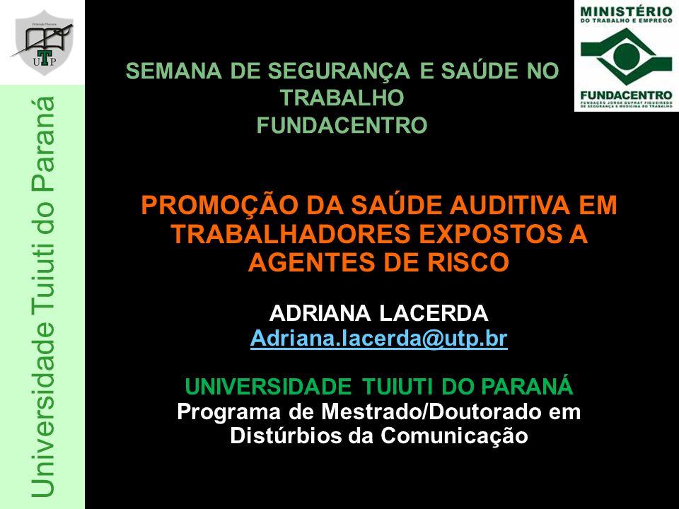 PROMOÇÃO DA SAÚDE AUDITIVA EM TRABALHADORES EXPOSTOS A AGENTES DE RISCO ADRIANA LACERDA Adriana.lacerda@utp.br UNIVERSIDADE TUIUTI DO PARANÁ Programa