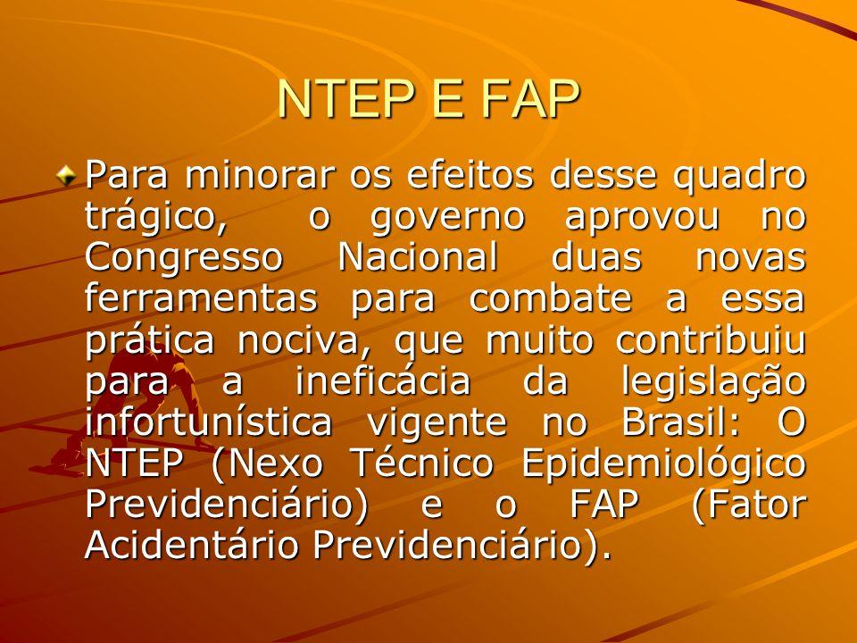 NTEP E FAP Para minorar os efeitos desse quadro trágico, o governo aprovou no Congresso Nacional duas novas ferramentas para combate a essa prática no