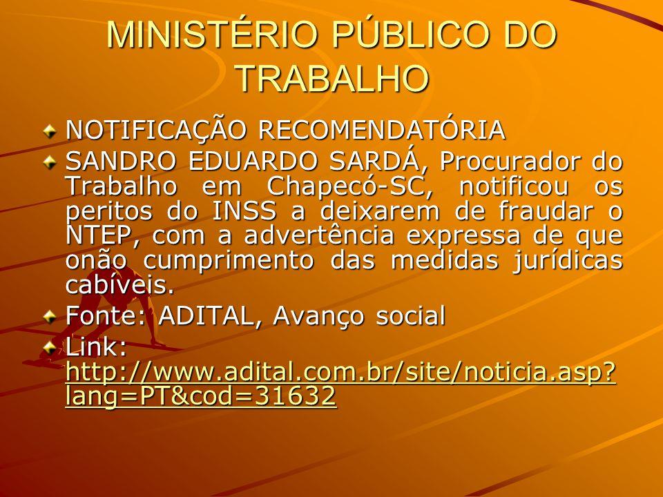 MINISTÉRIO PÚBLICO DO TRABALHO NOTIFICAÇÃO RECOMENDATÓRIA SANDRO EDUARDO SARDÁ, Procurador do Trabalho em Chapecó-SC, notificou os peritos do INSS a d