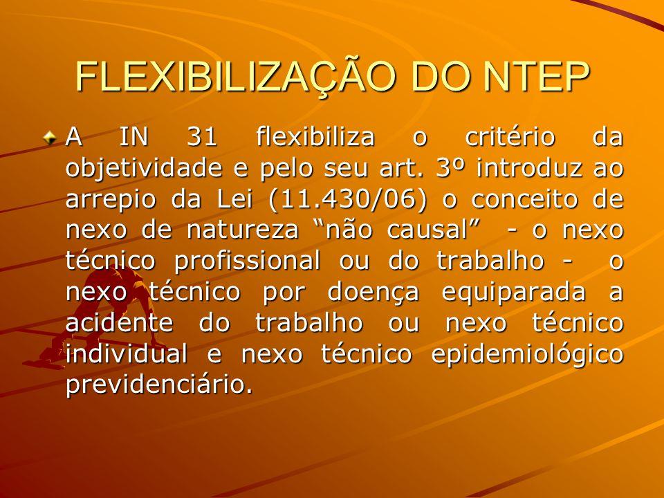 FLEXIBILIZAÇÃO DO NTEP A IN 31 flexibiliza o critério da objetividade e pelo seu art. 3º introduz ao arrepio da Lei (11.430/06) o conceito de nexo de