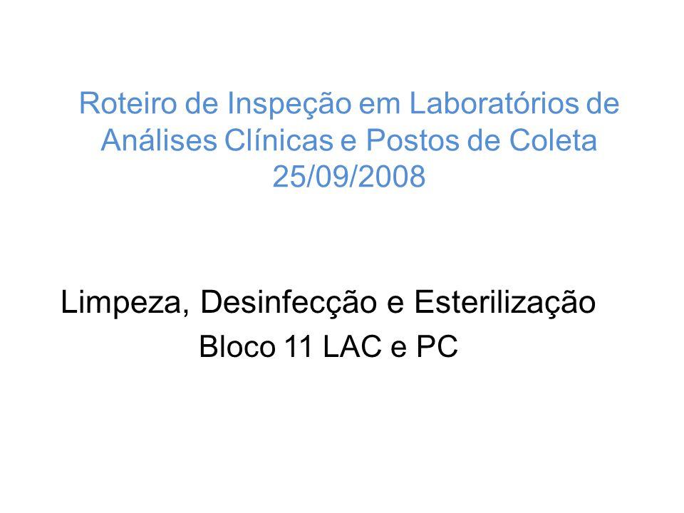 Roteiro de Inspeção em Laboratórios de Análises Clínicas e Postos de Coleta 25/09/2008 Limpeza, Desinfecção e Esterilização Bloco 11 LAC e PC