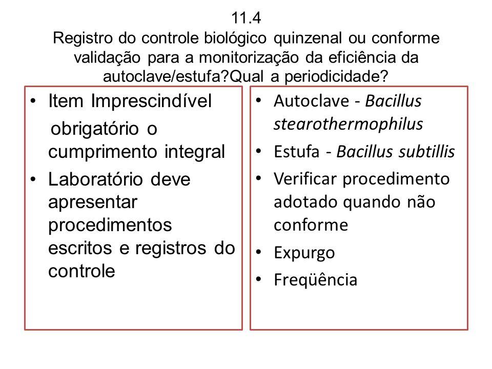 11.4 Registro do controle biológico quinzenal ou conforme validação para a monitorização da eficiência da autoclave/estufa?Qual a periodicidade? Item