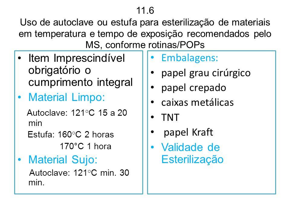 11.6 Uso de autoclave ou estufa para esterilização de materiais em temperatura e tempo de exposição recomendados pelo MS, conforme rotinas/POPs Item I