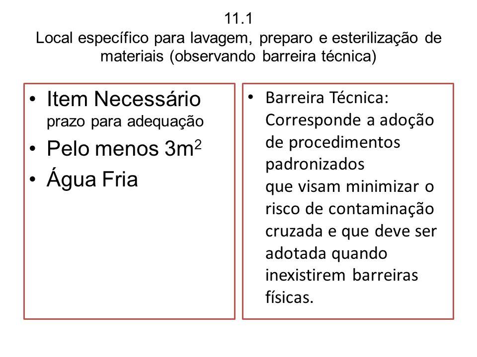 11.1 Local específico para lavagem, preparo e esterilização de materiais (observando barreira técnica) Item Necessário prazo para adequação Pelo menos