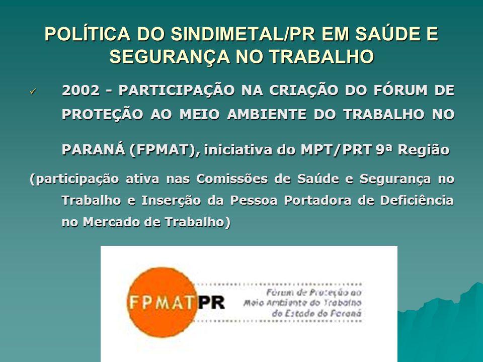 POLÍTICA DO SINDIMETAL/PR EM SAÚDE E SEGURANÇA NO TRABALHO 2002 - PARTICIPAÇÃO NA CRIAÇÃO DO FÓRUM DE PROTEÇÃO AO MEIO AMBIENTE DO TRABALHO NO PARANÁ
