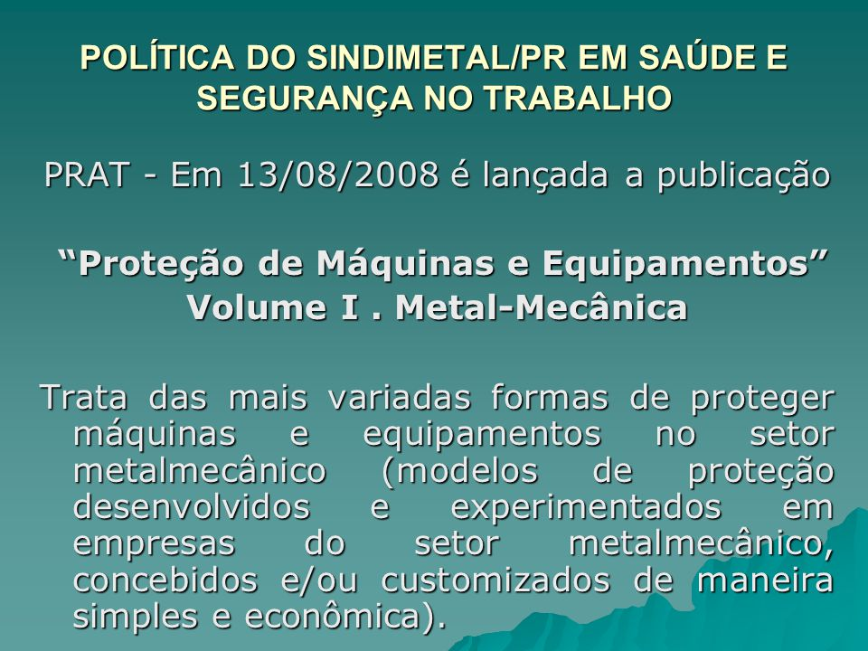 """POLÍTICA DO SINDIMETAL/PR EM SAÚDE E SEGURANÇA NO TRABALHO PRAT - Em 13/08/2008 é lançada a publicação """"Proteção de Máquinas e Equipamentos"""" """"Proteção"""