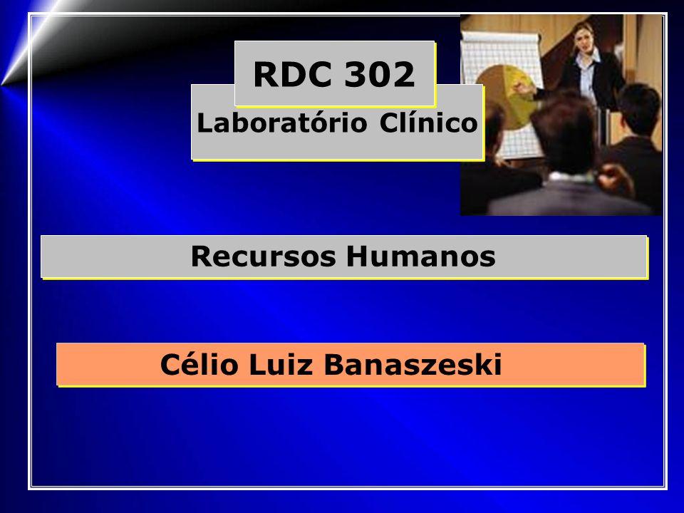 Recursos Humanos Célio Luiz Banaszeski Laboratório Clínico RDC 302
