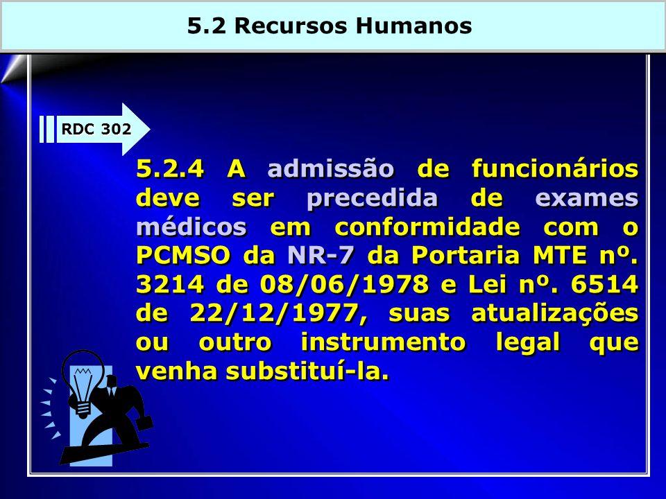 RDC 302 5.2.4 A admissão de funcionários deve ser precedida de exames médicos em conformidade com o PCMSO da NR-7 da Portaria MTE nº. 3214 de 08/06/19
