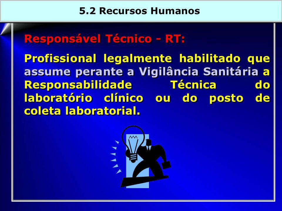 Responsável Técnico - RT: Profissional legalmente habilitado que assume perante a Vigilância Sanitária a Responsabilidade Técnica do laboratório clínico ou do posto de coleta laboratorial.