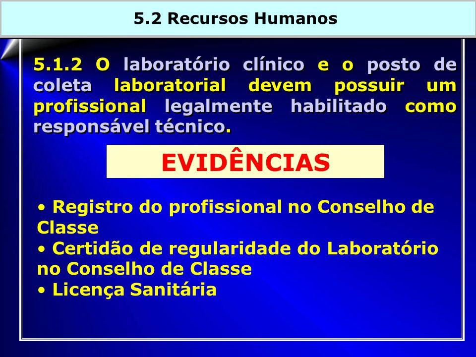 5.1.2 O laboratório clínico e o posto de coleta laboratorial devem possuir um profissional legalmente habilitado como responsável técnico. 5.2 Recurso