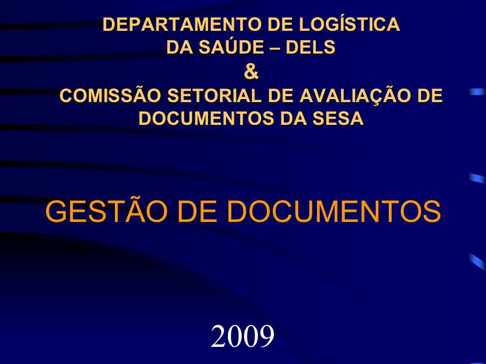 DEPARTAMENTO DE LOGÍSTICA DA SAÚDE – DELS & COMISSÃO SETORIAL DE AVALIAÇÃO DE DOCUMENTOS DA SESA GESTÃO DE DOCUMENTOS 2009