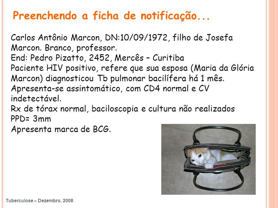 Tuberculose – Dezembro, 2008 Carlos Antônio Marcon, DN:10/09/1972, filho de Josefa Marcon. Branco, professor. End: Pedro Pizatto, 2452, Mercês – Curit