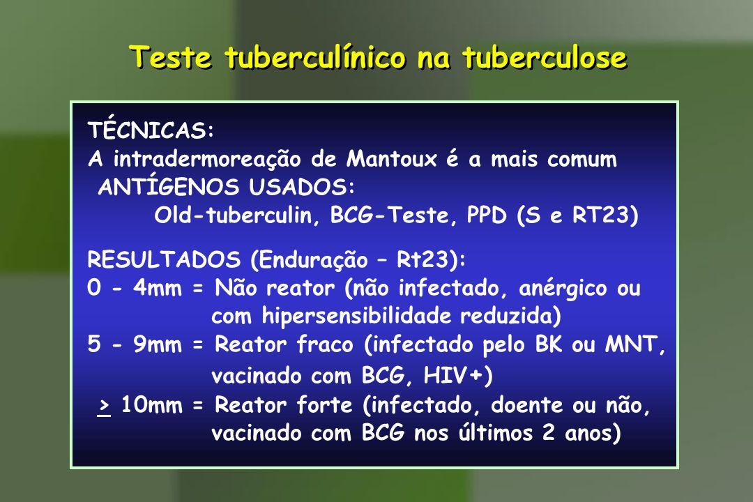 TÉCNICAS: A intradermoreação de Mantoux é a mais comum ANTÍGENOS USADOS: Old-tuberculin, BCG-Teste, PPD (S e RT23) RESULTADOS (Enduração – Rt23): 0 -