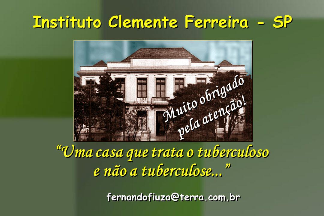 """Instituto Clemente Ferreira - SP """"Uma casa que trata o tuberculoso e não a tuberculose..."""" """"Uma casa que trata o tuberculoso e não a tuberculose..."""" f"""